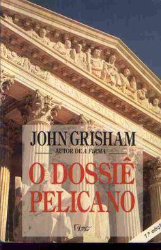 O DOSSIÊ PELICANO ~ John Grisham | Livros & Blog