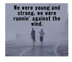 And we were running against the wind