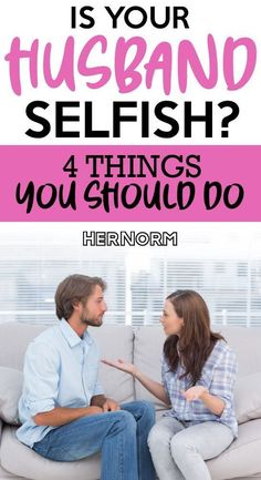 Do you find that your husband is a bit more selfish than normal? Do you find this behavior straining your day to day bond? Here are 4 things you should do right away. Click to continue.