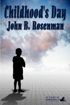 Childhood's Day->#gypsyshadow #fantasy #scifi #shortstory  If you could have yourself cloned and born again as a child to cure your grown-up problems, would you do it? Childhood's Day, a short story by John B. Rosenman. Available from Amazon, Barnes and Noble, Smashwords, other fine eBook vendors and Gypsy Shadow Publishing at: http://www.gypsyshadow.com/JohnRos.html#Childhood