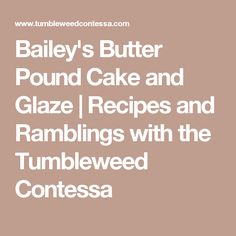 Bailey's Butter Pound Cake and Glaze | Recipes and Ramblings with the Tumbleweed Contessa