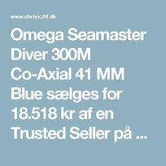 Omega Seamaster Diver 300M Co-Axial 41 MM Blue sælges for 18.518kr af en Trusted Seller på Chrono24