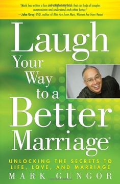 Bestseller Books Online Laugh Your Way to a Better Marriage: Unlocking the Secrets to Life, Love, and Marriage Mark Gungor