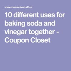 10 different uses for baking soda and vinegar together - Coupon Closet