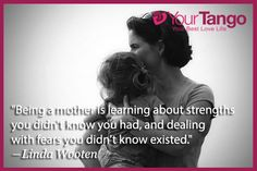 """Mother's Day Quotes To Share With Mom: """"Being a mother is learning about strengths you didn't know you had, and dealing with fears you didn't know existed."""" —Linda Wooten"""
