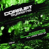 Audiooptiks - All Lanes Open EP [CS031] by Corrupt Systems on SoundCloud