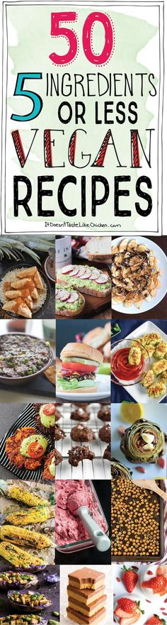50- 5 Ingredients or Less Vegan Recipes! Quick and easy breakfast, snacks, mains, and desserts, everything is covered! #itdoesnttastelikechicken