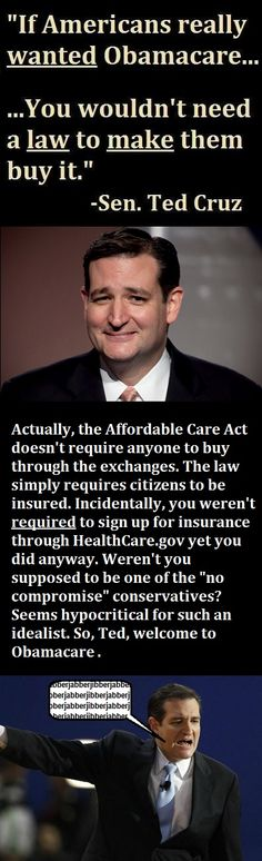 Ted Cruz is an example of a regressive politician that tends to cast philosophy over practicality. Ideally, it might make sense to let markets dictate supply for demand of health services, but in reality, there is no safe way to do that. Cruz skirts the fact that people with influence acting in self-interest can significantly damage the whole. That is why we have laws and regulations like Obamacare. Actually, he knows that since he uses the PPACA, so his opposition is blatantly hypocritical.