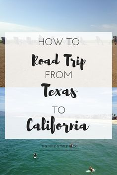 How To Road Trip From Texas to California — The Free & Wild Blog