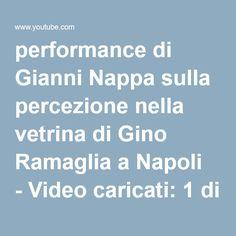 performance di Gianni Nappa sulla percezione nella vetrina di Gino Ramaglia a Napoli - Video caricati: 1 di 1 - YouTube