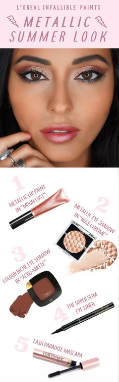 """Rose gold summer makeup look featuring new L'Oreal Infallible Metallic Paints. 1. Apply Metallic Lip Paint in """"Moon Lust"""" to lips. 2. Apply Metallic eye shadow in """"Rose Chrome"""" all over lids and inner corners. 3. Apply Colour Riche Matte eye shadow in """"Acro-Matte"""" to crease. 4. Line eyes with The Super Slim Liner in Black. 5. Apply Lash Paradise mascara to upper and lower lashes."""