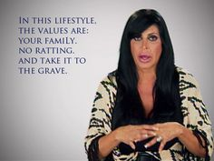 """""""In this lifestyle, the values are: your family, no ratting. And take it to the grave."""" - #BigAng #MobWives"""
