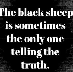 I am black sheep 😁 The Ugly Truth, Tell The Truth, Favorite Quotes, Best Quotes, Life Quotes, Relationship Quotes, Relationships, Black Sheep Of The Family, Jm Barrie