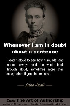 Read your work aloud. From Edna Lyall, a best-selling novelist and early feminist. Work On Writing, Writing Words, Fiction Writing, Writing Advice, Writing Skills, Writing A Book, Writing Prompts, Writer Tips, Writer Quotes