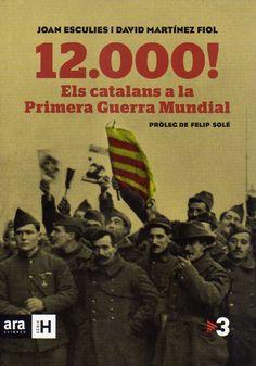 12000! : els catalans a la Primera Guerra Mundial / Joan Esculies, David Martínez Fiol.-- Barcelona : Ara Llibres, 2014.