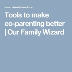 Tools to make co-parenting better   Our Family Wizard