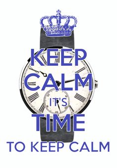 keep calm it\'s time to keep calm / Created with Keep Calm and Carry On for iOS #keepcalm