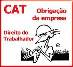 A Comunicação de Acidentes de Trabalho (CAT) é um documento emitido para reconhecer um acidente de trabalho ou uma doença ocupacional.  Deve ser emitida pela empresa no prazo de 24 horas, ou, imediatamente, se houver óbito.