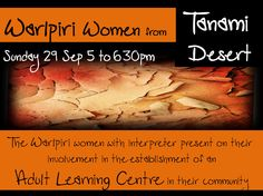 Free - The Warlpiri women accompanied with an interpreter present on their involvement in the establishment of an Adult Learning Centre in their community. Sunday 29 September 5-7pm