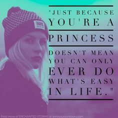Just because you're a princess doesn't mean you can only ever do what's easy in life. Ya Books, Books To Read, Eros And Psyche, Book Blogs, Reading Post, Graphic Quotes, Books For Teens, Book Fandoms, Storms