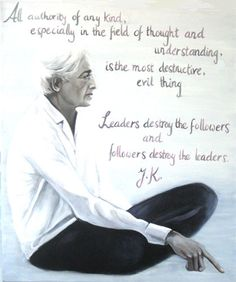 Krishnamurti. This man is pure genius & all his teachings are free online. http://www.jkrishnamurti.org/ Check it out! This is what we should be taught in school.