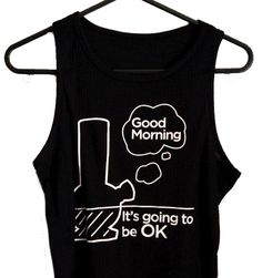Good Morning ... It's Going To Be OK Bong Crop Top