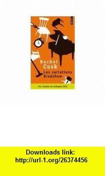 Les variations Bradshaw (French Edition) (9782757821671) Rachel Cusk , ISBN-10: 2757821679  , ISBN-13: 978-2757821671 ,  , tutorials , pdf , ebook , torrent , downloads , rapidshare , filesonic , hotfile , megaupload , fileserve