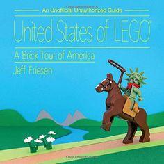 United States of LEGO®: A Brick Tour of America - Jeff Friesen