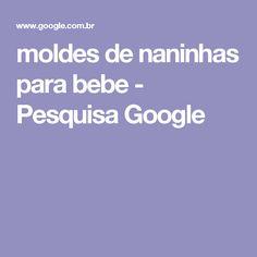 moldes de naninhas para bebe - Pesquisa Google