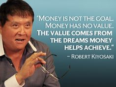 Money is not the goal. Money has no value. The value comes from the dreams money helps achieve - Robert Kiyosaki, author of Rich Dad poor Dad #robertkiyosaki #kurttasche #successwithkurt