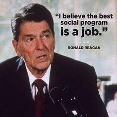 """Some people use this by claiming that Reagan was speaking out against welfare and Social security. If you go back to the entire speech, what he was REALLY talking about was corporations not hiring, moving jobs overseas (yes, it was happening back then too) and corporations """"downsizing."""" He was saying that American corporations should do MORE to hire American workers and pay them!"""