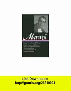 William Maxwell Early Novels and Stories (9781598530162) William Maxwell, Christopher Carduff , ISBN-10: 159853016X  , ISBN-13: 978-1598530162 ,  , tutorials , pdf , ebook , torrent , downloads , rapidshare , filesonic , hotfile , megaupload , fileserve