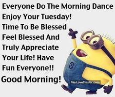Everyone Do The Morning Dance, Enjoy Your Tuesday Good Morning Tuesday, Good Morning Happy, Happy Tuesday, Snoopy Quotes, Cartoon Quotes, Minions Quotes, Funny Day Quotes, Daily Quotes, Good Morning Image Quotes
