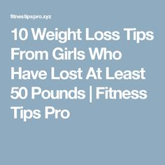 10 Weight Loss Tips From Girls Who Have Lost At Least 50 Pounds | Fitness Tips Pro