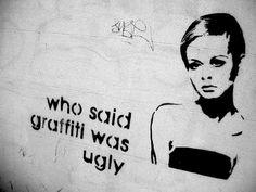 Who said graffiti was ugly