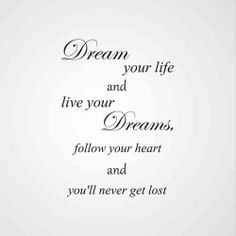 Dream your life and live your dreams