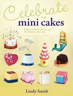 Celebrate with Mini Cakes by Lindy Smith