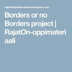 Borders or no Borders project | RajatOn-oppimateriaali