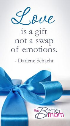 Love Is a Gift Not a Swap of Emotions — the Better Mom