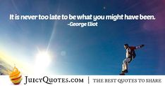 Enjoy these great Career Quotes. Its Never Too Late - Career Quote Career Quotes, Daily Quotes, Best Quotes, Never Too Late Quotes, Imagination Quotes, George Eliot, Jokes Quotes, Might Have, Be Yourself Quotes