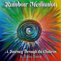 Guided breath work, healing and meditation CD by Stacey Greene | Rainbow Meditation (A Journey Through the Chakras)
