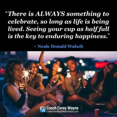 "#nealedonaldwalsch #conversationswithgod #positivity #confidence #relationships #celebrations #living #contentment #peace #goals #dreams #happiness #coachcoreywayne #greatquotes Photo by iStock.com/martin-dm ""There is always something to celebrate, so long as life is being lived. Seeing your cup as half full is the key to enduring happiness."" ~ Neale Donald Walsch"