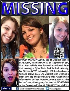 "Missing Lindsey Marie Piccone, age 21, was last seen BENSALEM, PENNSYLVANIA on September 6, 2016. Her vehicle was located abandoned that evening at Tyler State Park in Bucks County, PA. Piccone is 5'3"" tall, weighs 120 lbs., has brown hair and brown eyes. She was last seen wearing a black tank top and grey sweatpants. #missingpersons"