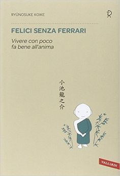 Amazon.it: Felici senza Ferrari - Ryunosuke Koike, F. Di Berardino - Libri Passion For Life, Personal Library, Lectures, Art Journal Pages, Book Lists, Books To Read, Psychology, Mindfulness, Positivity