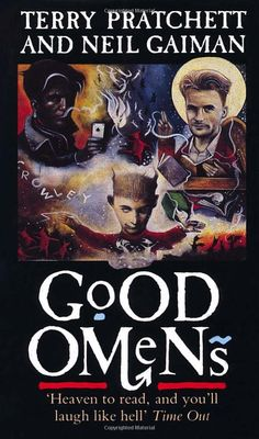Good Omens (by Terry Pratchett and Neil Gaiman) — probably my favourite book ever.