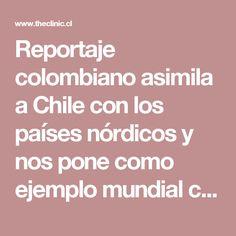 Reportaje colombiano asimila a Chile con los países nórdicos y nos pone como ejemplo mundial contra la corrupción - The Clinic Online