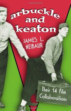 Arbuckle And Keaton: Their 14 Film Collaborations by James L. Neibaur