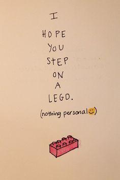 I hope you step on a Lego :)
