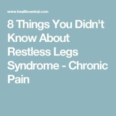 8 Things You Didn't Know About Restless Legs Syndrome - Chronic Pain