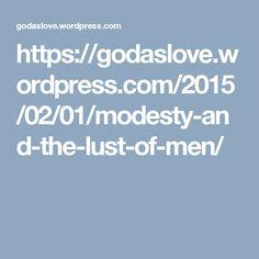 https://godaslove.wordpress.com/2015/02/01/modesty-and-the-lust-of-men/